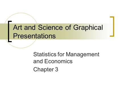 Art and Science of Graphical Presentations Statistics for Management and Economics Chapter 3.