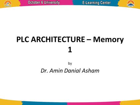 PLC ARCHITECTURE – Memory 1 by Dr. Amin Danial Asham.