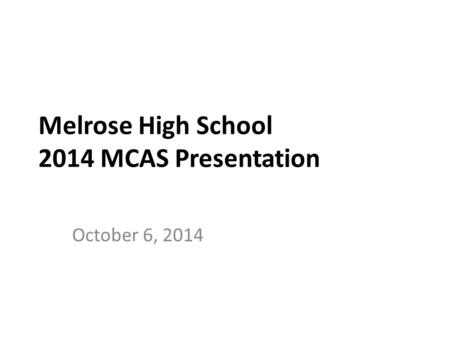 Melrose High School 2014 MCAS Presentation October 6, 2014.