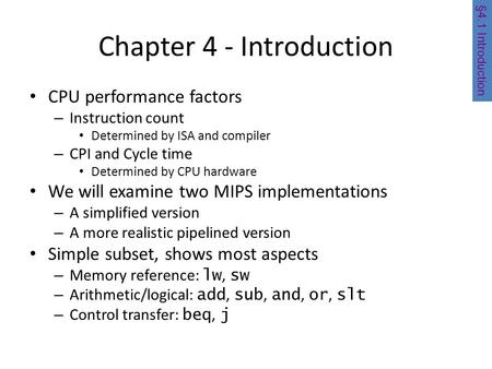 Chapter 4 - Introduction CPU performance factors – Instruction count Determined by ISA and compiler – CPI and Cycle time Determined by CPU hardware We.