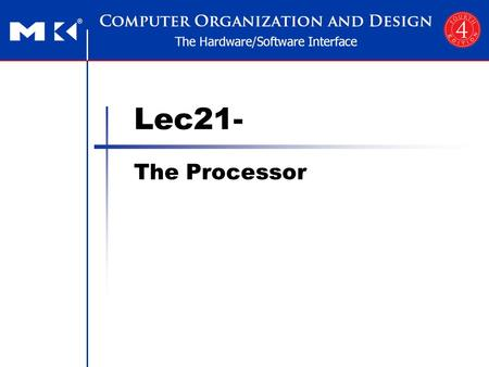 Lec21- The Processor. Chapter 4 — The Processor — 2 Introduction CPU performance factors Instruction count Determined by ISA and compiler CPI and Cycle.