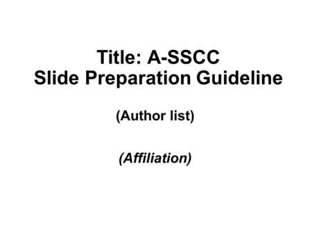 Title: A-SSCC Slide Preparation Guideline (Author list) (Affiliation)