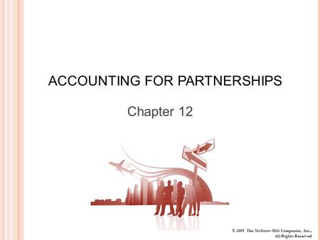 © 2009 The McGraw-Hill Companies, Inc., All Rights Reserved ACCOUNTING FOR PARTNERSHIPS Chapter 12.