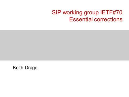 SIP working group IETF#70 Essential corrections Keith Drage.