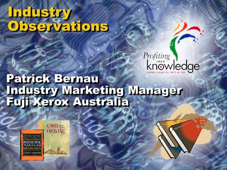 IndustryObservationsIndustryObservations Patrick Bernau Industry Marketing Manager Fuji Xerox Australia Patrick Bernau Industry Marketing Manager Fuji.
