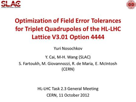 Optimization of Field Error Tolerances for Triplet Quadrupoles of the HL-LHC Lattice V3.01 Option 4444 Yuri Nosochkov Y. Cai, M-H. Wang (SLAC) S. Fartoukh,