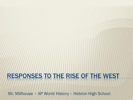 Mr. Millhouse – AP World History – Hebron High School.