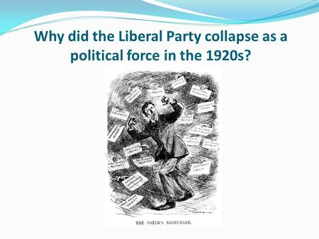 Why did the Liberal Party collapse as a political force in the 1920s?