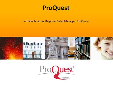 ProQuest Jennifer Jackson, Regional Sales Manager, ProQuest.