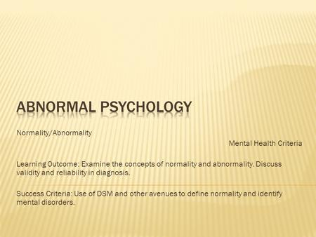 Abnormal Psychology Normality/Abnormality Mental Health Criteria