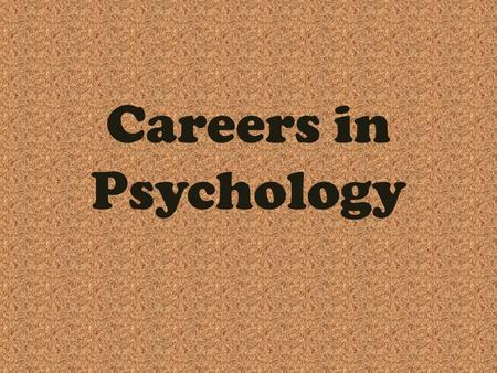 Careers in Psychology. Psychologist vs. Psychiatrist Psychologist PhD in psychology NOT a medical doctor Cannot prescribe drugs Variety of specialties.
