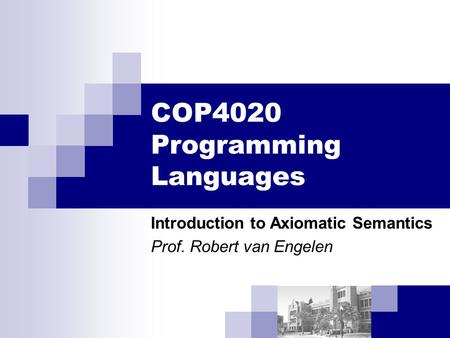 COP4020 Programming Languages Introduction to Axiomatic Semantics Prof. Robert van Engelen.