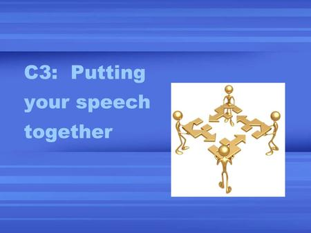 C3: Putting your speech together. 3 parts of a speech? Introduction Body Conclusion.