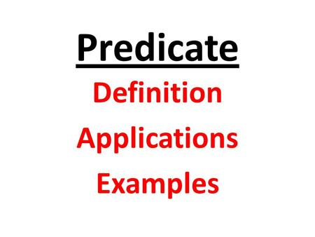 Predicate Definition Applications Examples. Predicate A predicate is commonly understood to be a Boolean- valued function P: X→ {true, false}, called.