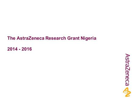 The AstraZeneca Research Grant Nigeria 2014 - 2016.