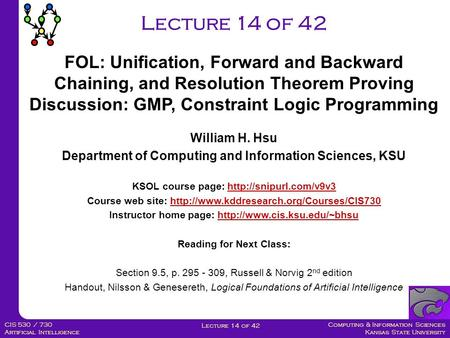 Computing & Information Sciences Kansas State University Lecture 14 of 42 CIS 530 / 730 Artificial Intelligence Lecture 14 of 42 William H. Hsu Department.