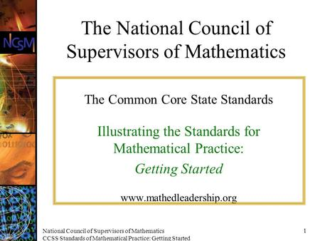 National Council of Supervisors of Mathematics CCSS Standards of Mathematical Practice: Getting Started 1 The Common Core State Standards Illustrating.