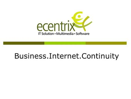 Business.Internet.Continuity. Our Vision To be premier value added IT solution distributor focusing on Business Performance Enhancement.