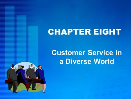 CHAPTER EIGHT Customer Service in a Diverse World.