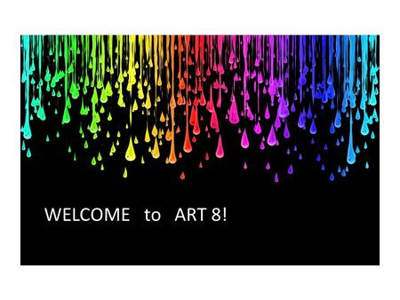 WELCOME to ART 8!. Monday, February 3, 2014 Aim: What are the requirements and supplies needed for Art 8 class? Do Now: Please carefully review the expectation.
