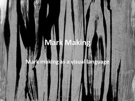 Mark Making Mark making as a visual language Grace Wynne Willson.
