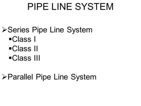 PIPE LINE SYSTEM Series Pipe Line System Class I Class II Class III