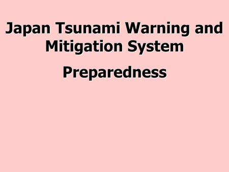 Japan Tsunami Warning and Mitigation System Preparedness.