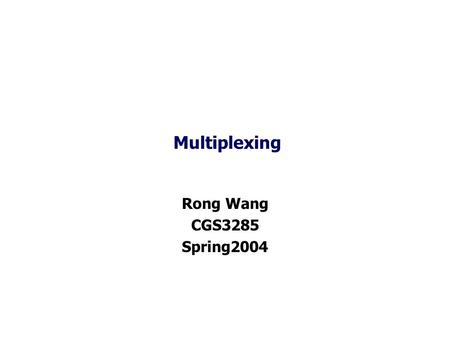 Multiplexing Rong Wang CGS3285 Spring2004. 2 Based on Data Communications and Networking, 3rd EditionBehrouz A. Forouzan, © McGraw-Hill Companies, Inc.,