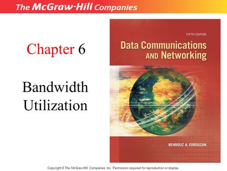 Chapter 6 Bandwidth Utilization Copyright © The McGraw-Hill Companies, Inc. Permission required for reproduction or display.