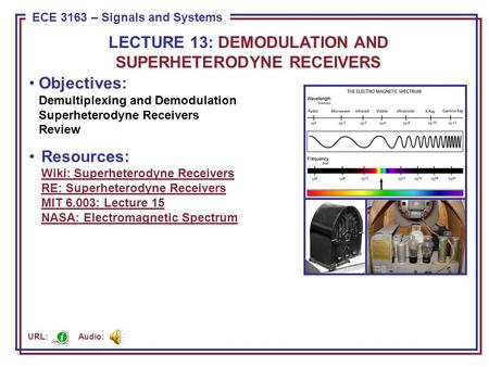 ECE 8443 – Pattern Recognition ECE 3163 – Signals and Systems Objectives: Demultiplexing and Demodulation Superheterodyne Receivers Review Resources: Wiki: