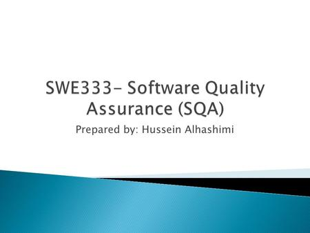 Prepared by: Hussein Alhashimi.  This course introduces fundamental concepts related to Quality Assurance and Measurements and Metrics in the software.
