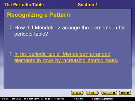 The Periodic TableSection 1 Recognizing a Pattern 〉 How did Mendeleev arrange the elements in his periodic table? 〉 In his periodic table, Mendeleev arranged.