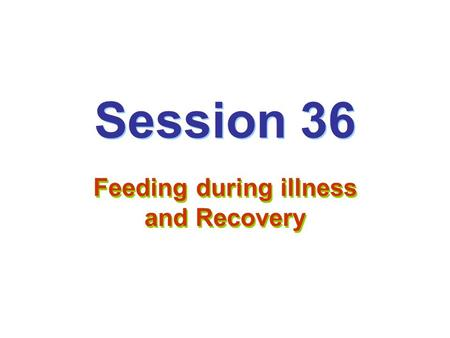 Session 36 Feeding during illness and Recovery. Weight chart of ill child 36/1 Weight for age chart Growth chart.