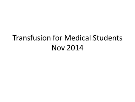 Transfusion for Medical Students Nov 2014. Requesting blood for transfusion.
