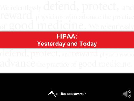 HIPAA: Yesterday and Today HIPAA: Yesterday and Today / 2 Objectives State key privacy and security changes for your practice resulting from the American.