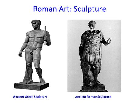 Roman Art: Sculpture Ancient Greek SculptureAncient Roman Sculpture.