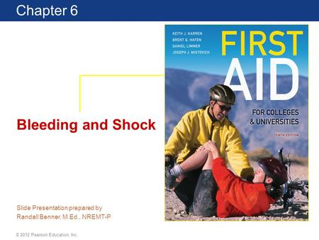Book Title Edition Chapter 1 Lecture © 2012 Pearson Education, Inc. Chapter 6 Bleeding and Shock Slide Presentation prepared by Randall Benner, M.Ed.,
