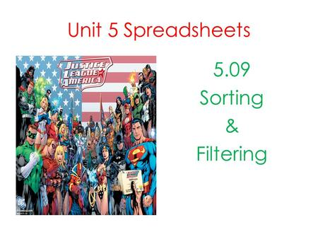 Unit 5 Spreadsheets 5.09 Sorting & Filtering. Introduction How many times have you had to sort words in alphabetic order or you needed to find certain.