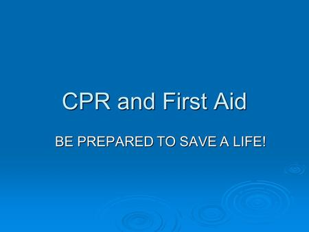 CPR and First Aid BE PREPARED TO SAVE A LIFE!. CPR and First Aid  75%-85% of all sudden cardiac arrest happen at home  Effective bystander CPR, provided.