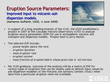 Eruption Source Parameters: Improved input to volcanic-ash dispersion models. (Marianne Guffanti, USGS, 4 June 2008) In support of a long-standing interest.