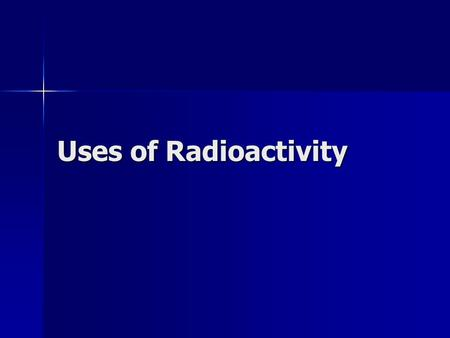 Uses of Radioactivity. Nuclear Fission The splitting of the nucleus of a large atom into two or more fragments The splitting of the nucleus of a large.