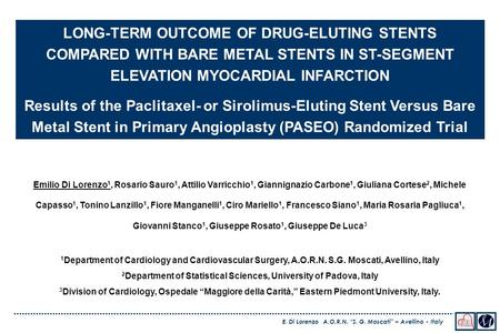 "E. Di Lorenzo A.O.R.N. ""S. G. Moscati"" – Avellino - Italy LONG-TERM OUTCOME OF DRUG-ELUTING STENTS COMPARED WITH BARE METAL STENTS IN ST-SEGMENT ELEVATION."