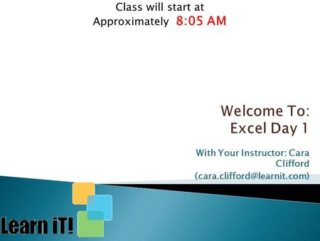 With Your Instructor: Cara Clifford Class will start at Approximately 8:05 AM.