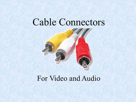 Cable Connectors For Video and Audio. XLR Most microphones in the studio will use XLR Cables.