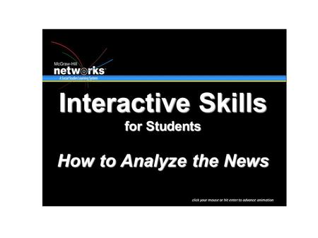 Interactive Skills for Students How to Analyze the News click your mouse or hit enter to advance animation.