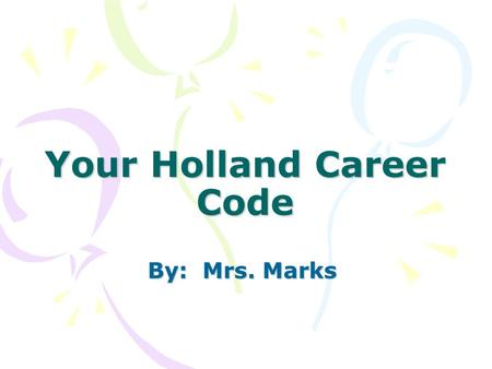 Your Holland Career Code By: Mrs. Marks. You are in high school now. What do you want to do after high school?? Do you have any ideas??