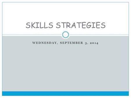 WEDNESDAY, SEPTEMBER 3, 2014 SKILLS STRATEGIES. READING BEFORE Set a purpose for reading Ask questions Predict Use prior knowledge.