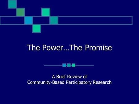 The Power…The Promise A Brief Review of Community-Based Participatory Research.