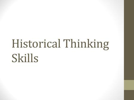 Historical Thinking Skills. Skill Type I: Chronological Reasoning Skill 1: Historical Causation Historical thinking involves the ability to identify,