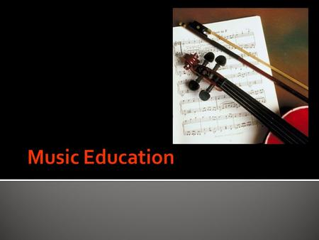  Music education is a field of study associated with the teaching and learning of music  The incorporation of music training from preschool to postsecondary.